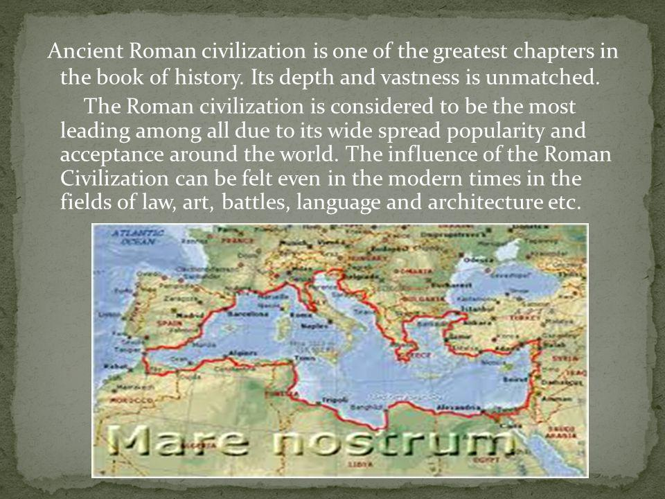 Ancient Roman civilization is one of the greatest chapters in the book of history. Its depth and vastness is unmatched.