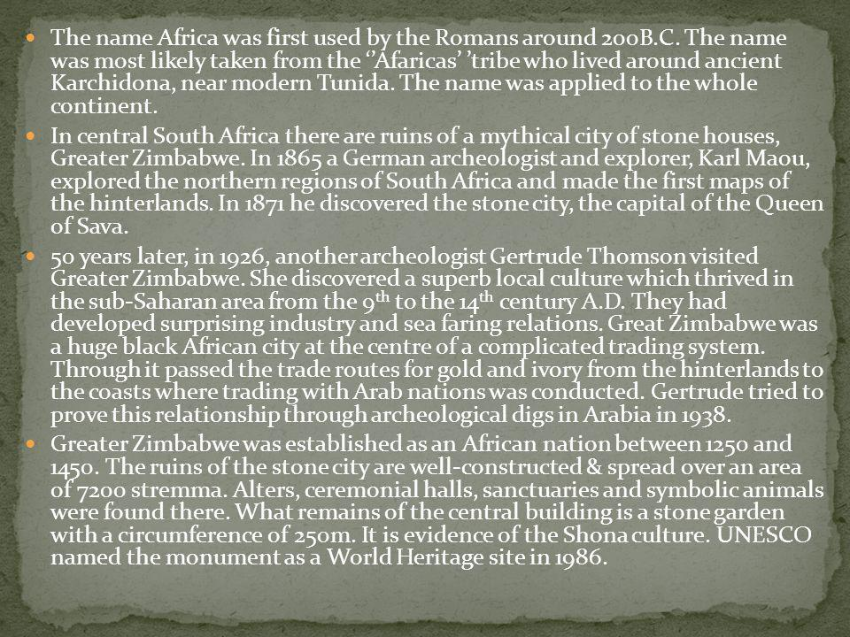 The name Africa was first used by the Romans around 200B. C