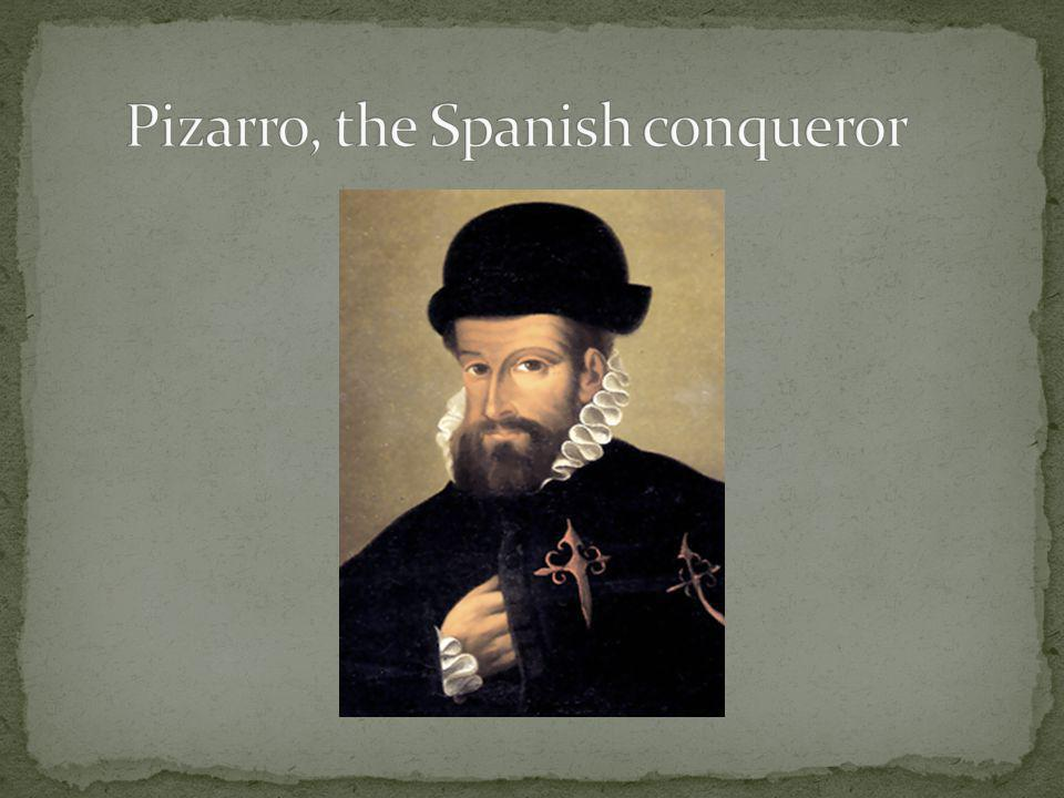 Pizarro, the Spanish conqueror
