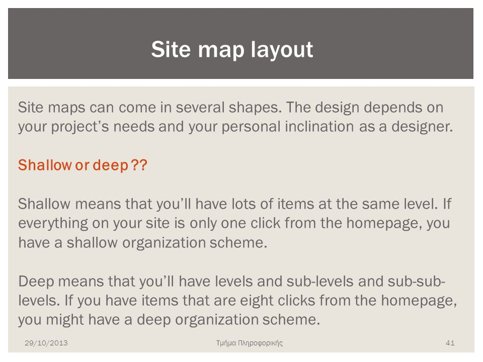 Site map layout Site maps can come in several shapes. The design depends on your project's needs and your personal inclination as a designer.