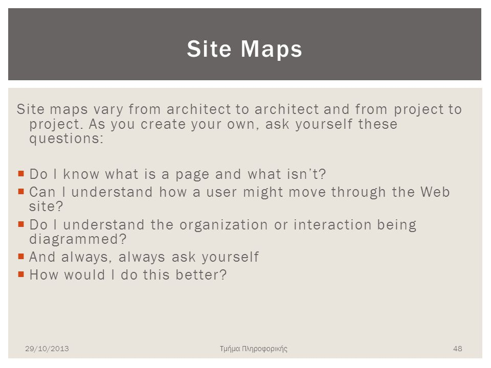 Site Maps Site maps vary from architect to architect and from project to project. As you create your own, ask yourself these questions: