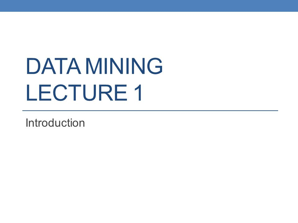 DATA MINING LECTURE 1 Introduction