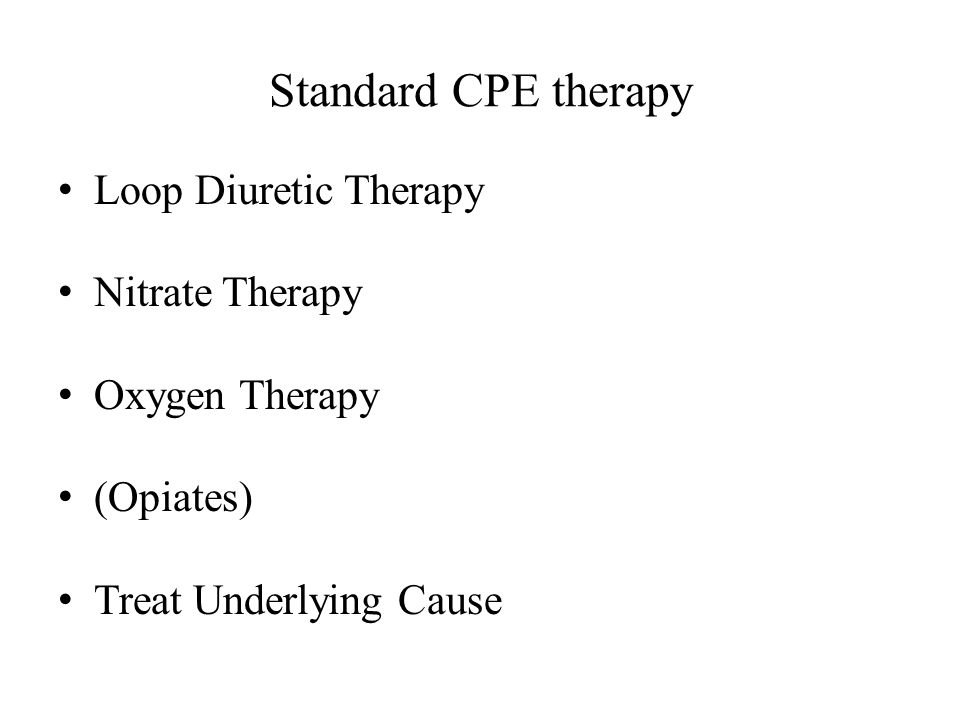 Standard CPE therapy Loop Diuretic Therapy Nitrate Therapy