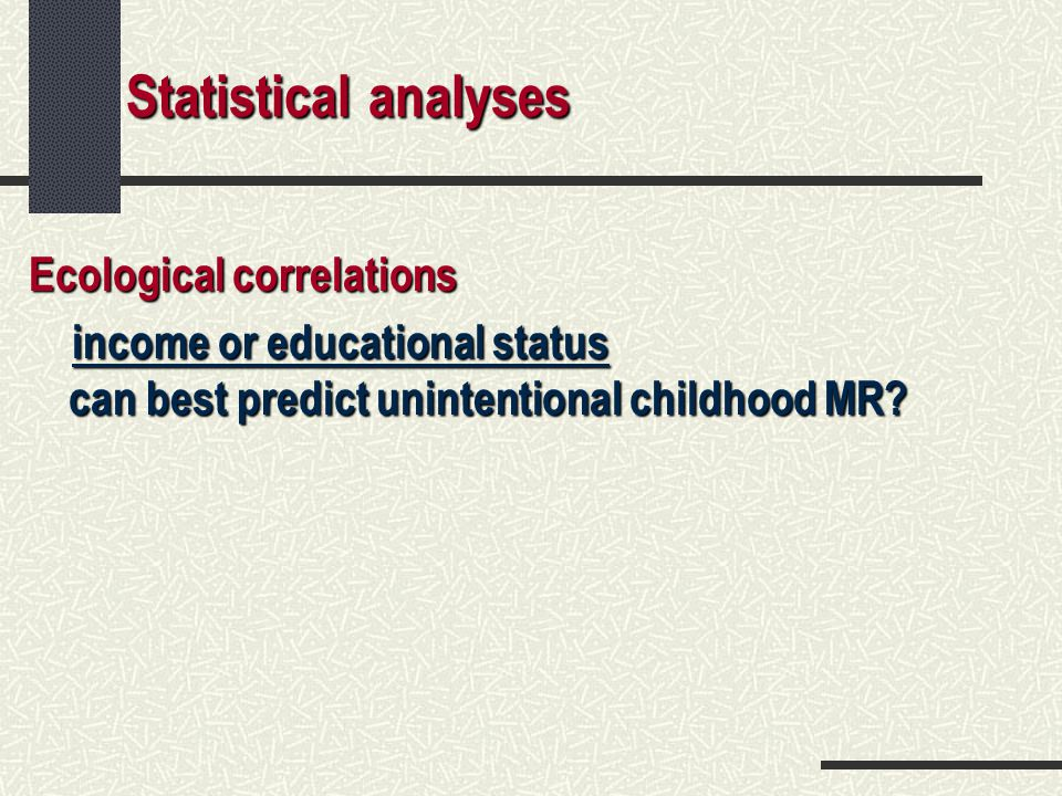 Statistical analyses Ecological correlations