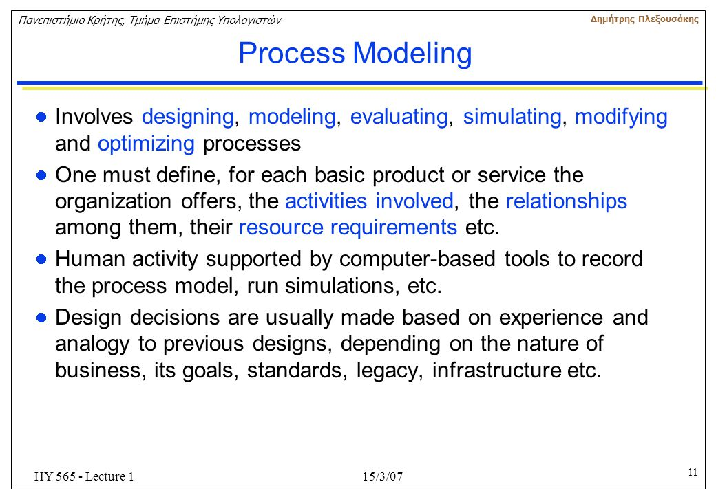 Process Modeling Involves designing, modeling, evaluating, simulating, modifying and optimizing processes.