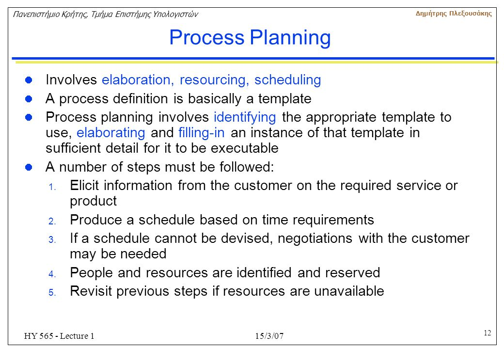 Process Planning Involves elaboration, resourcing, scheduling