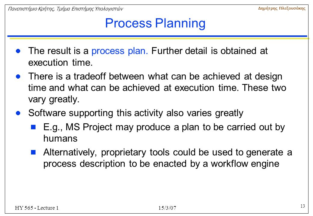 Process Planning The result is a process plan. Further detail is obtained at execution time.