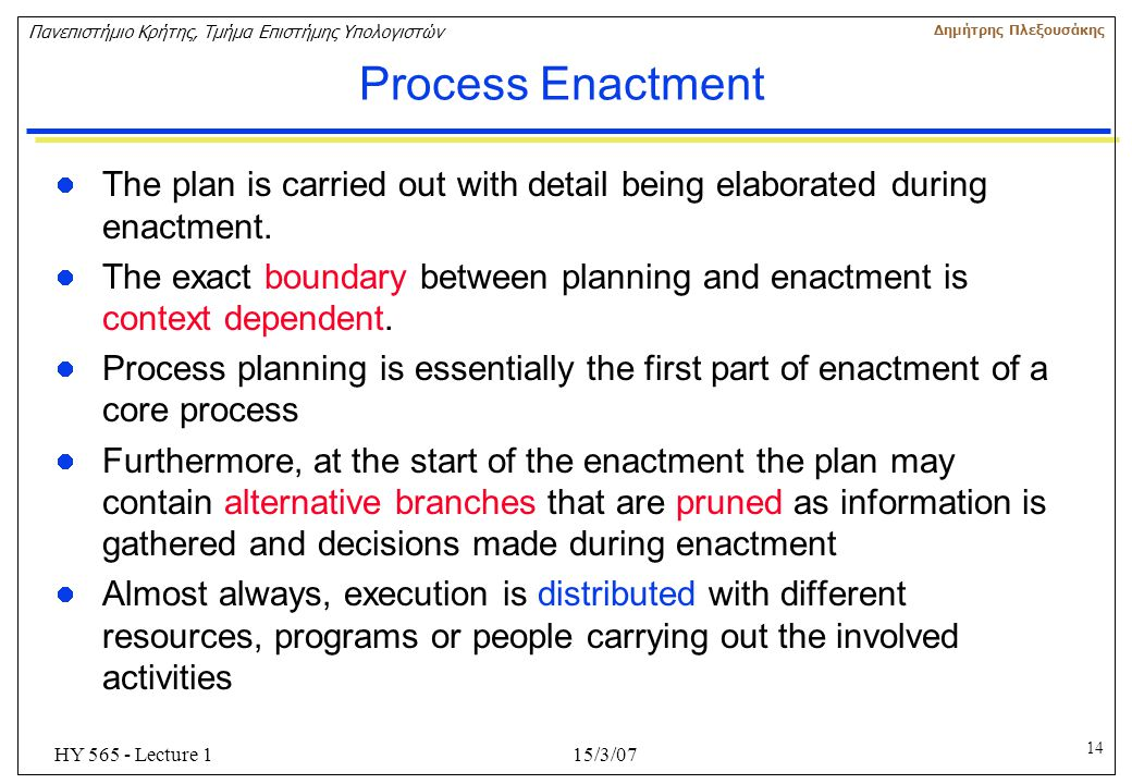 Process Enactment The plan is carried out with detail being elaborated during enactment.