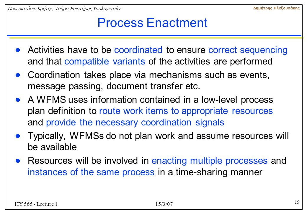Process Enactment Activities have to be coordinated to ensure correct sequencing and that compatible variants of the activities are performed.