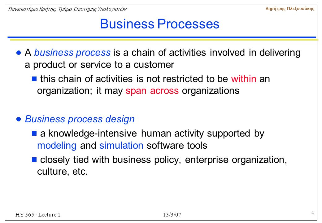 Business Processes A business process is a chain of activities involved in delivering a product or service to a customer.