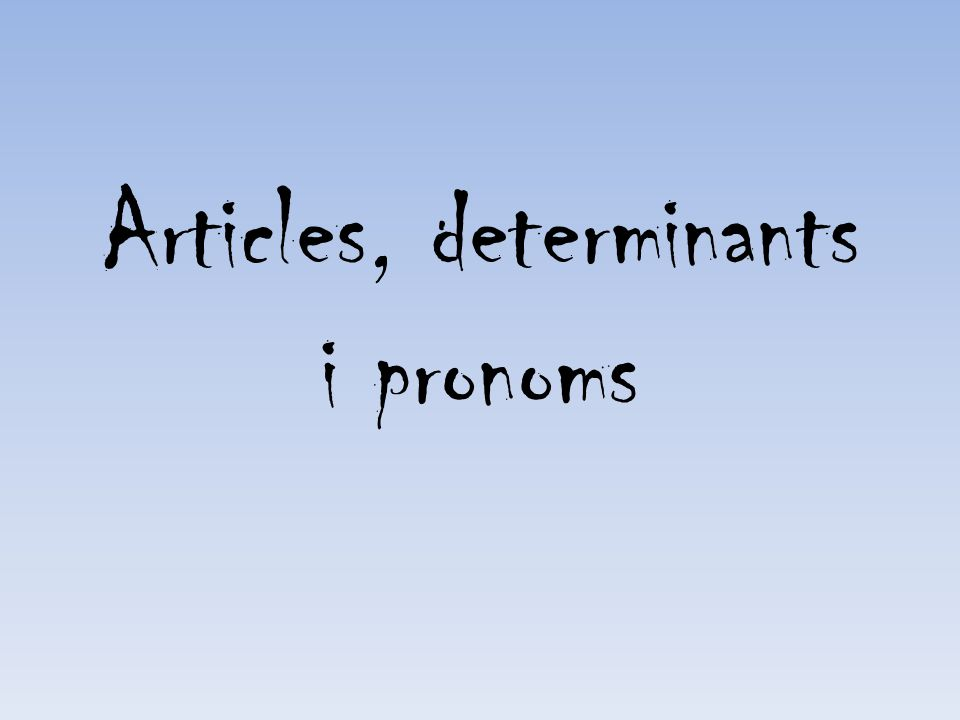 Articles, determinants i pronoms