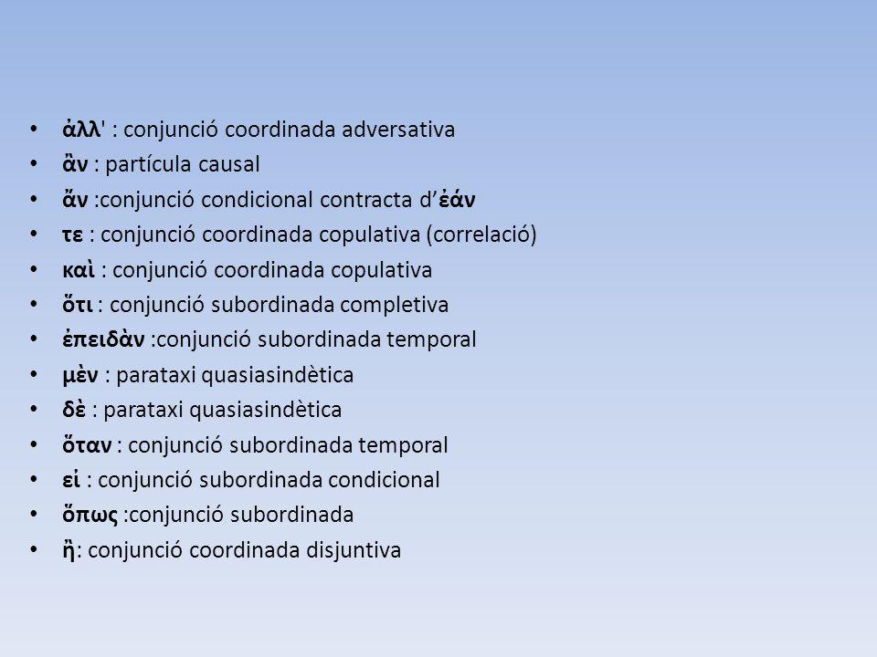 ἀλλ : conjunció coordinada adversativa
