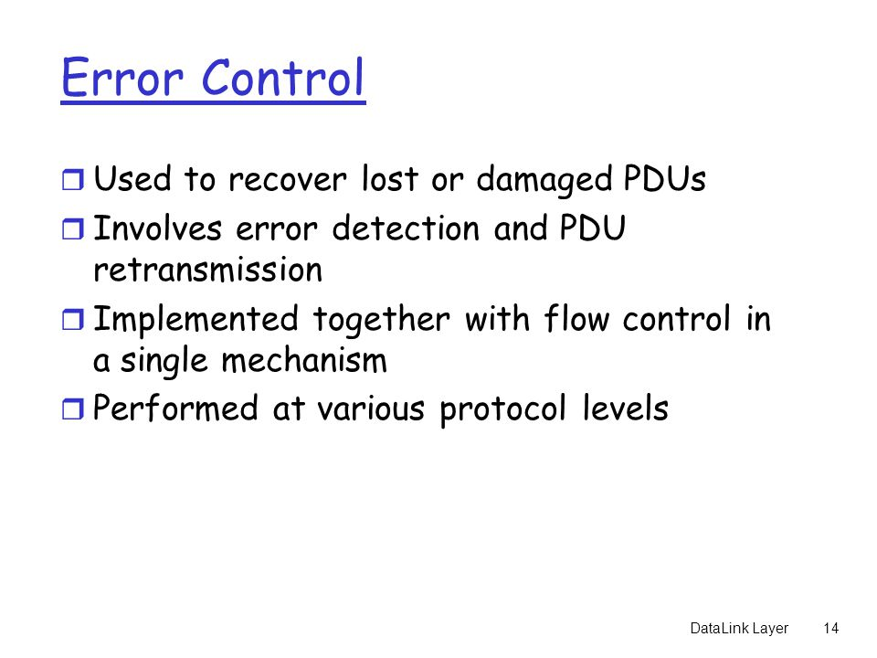 Error Control Used to recover lost or damaged PDUs