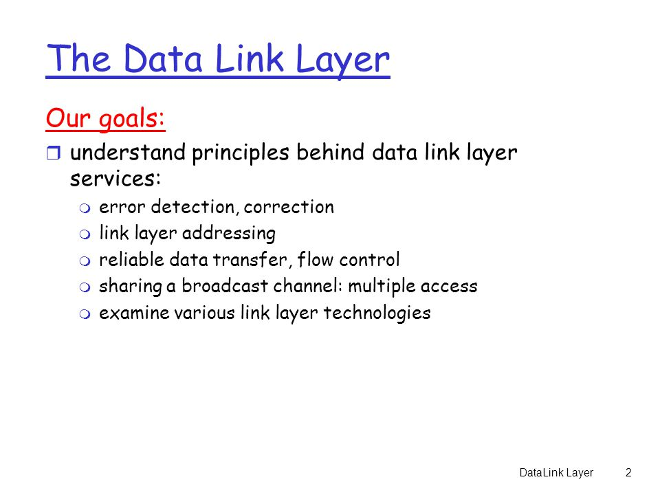 The Data Link Layer Our goals: