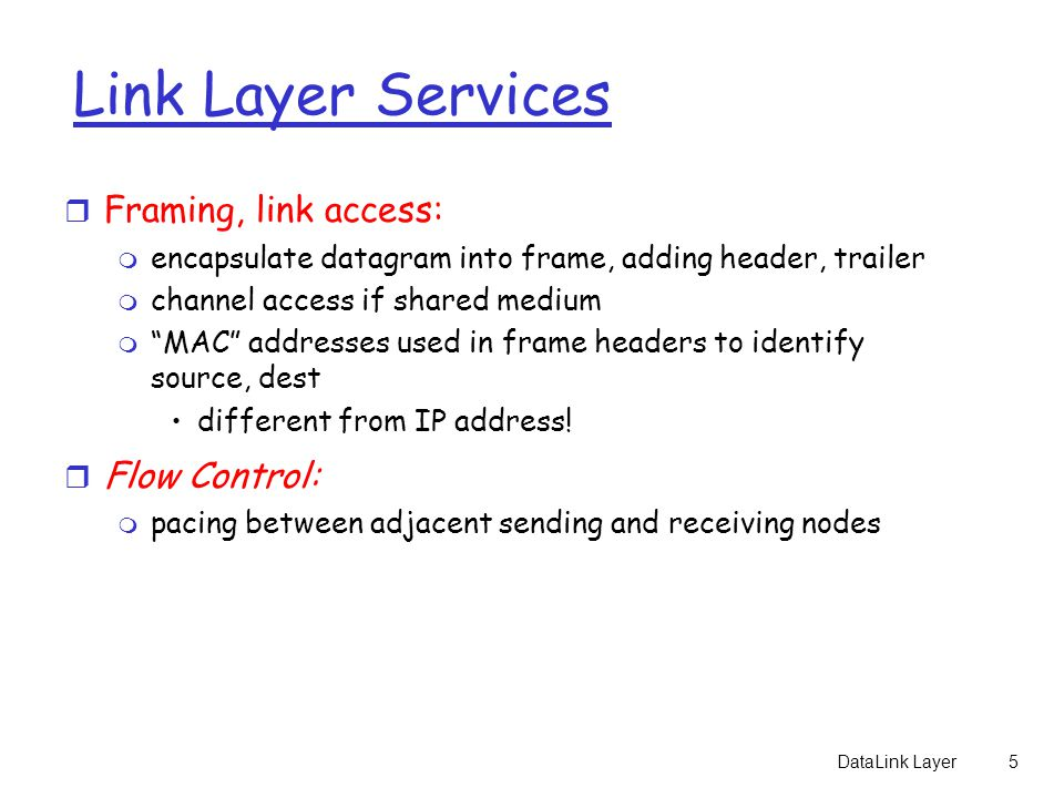 Link Layer Services Framing, link access: Flow Control:
