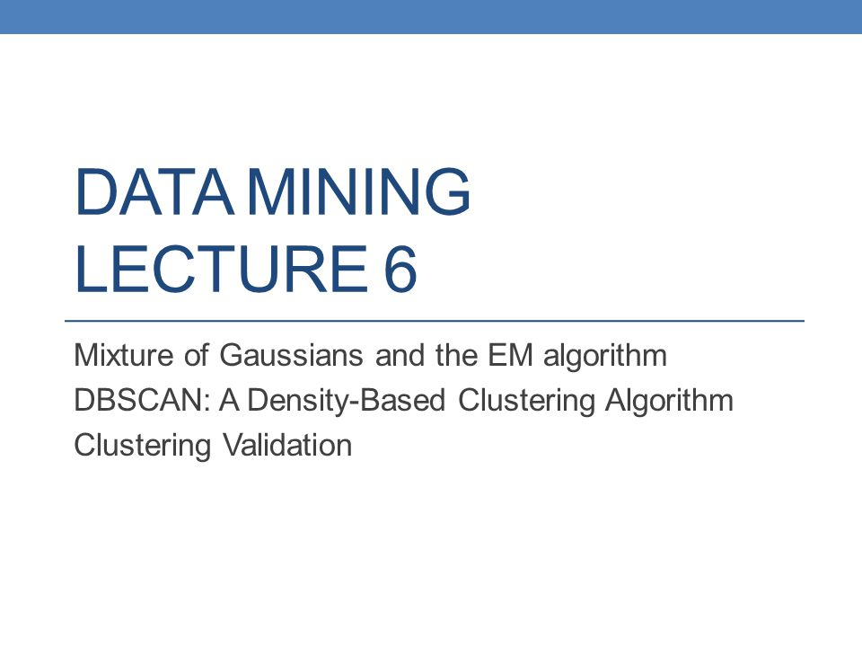 DATA MINING LECTURE 6 Mixture of Gaussians and the EM algorithm