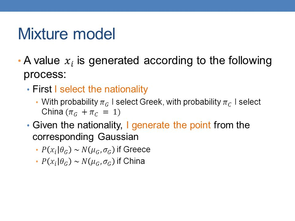 Mixture model A value 𝑥 𝑖 is generated according to the following process: First I select the nationality.