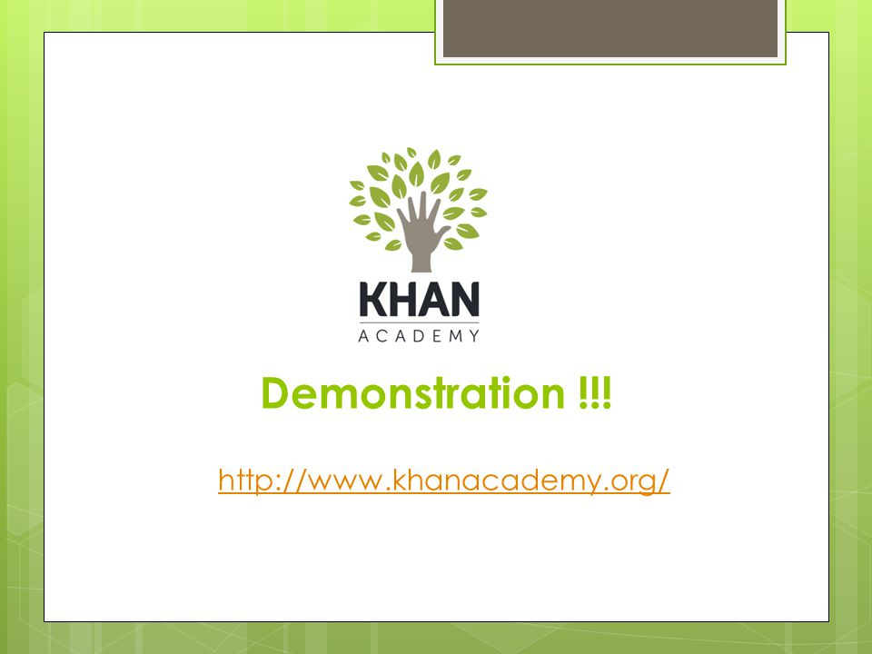 Demonstration !!! http://www.khanacademy.org/