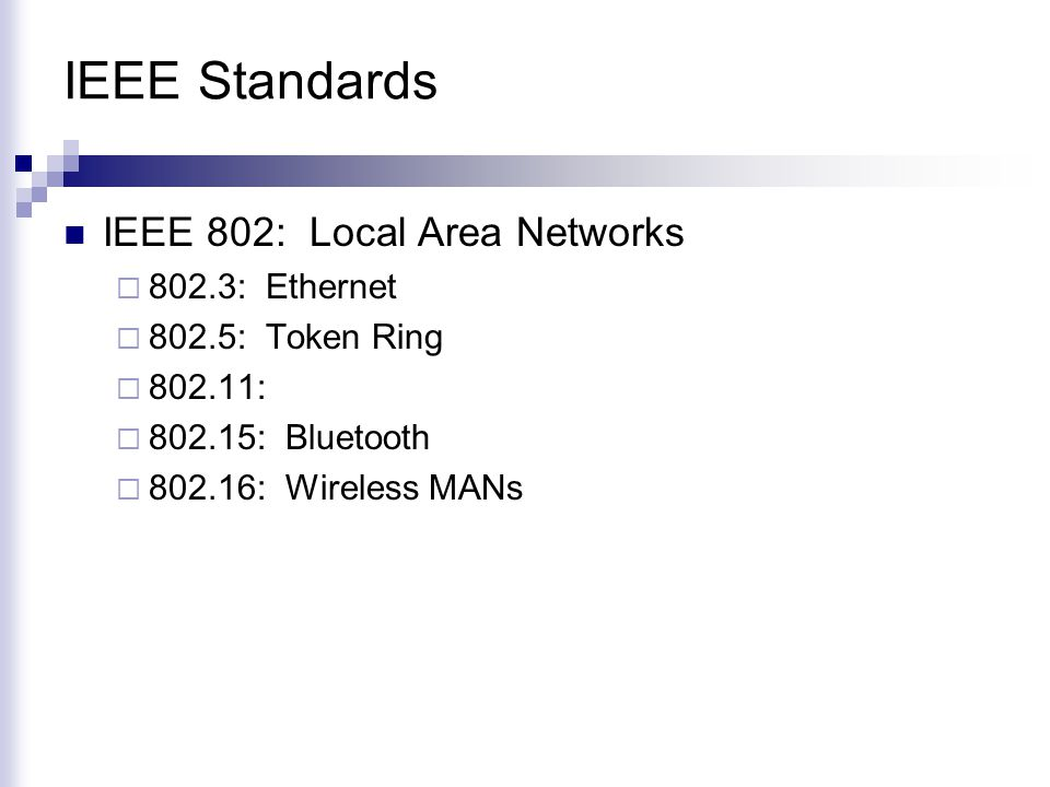 IEEE Standards IEEE 802: Local Area Networks 802.3: Ethernet