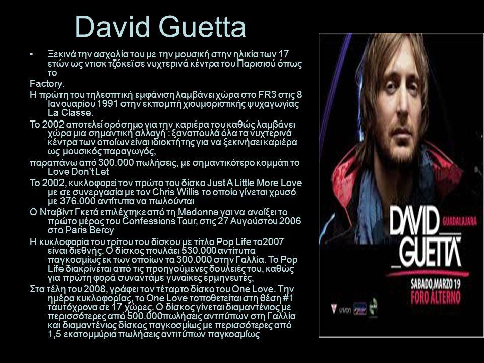 David Guetta Ξεκινά την ασχολία του με την μουσική στην ηλικία των 17 ετών ως ντισκ τζόκεϊ σε νυχτερινά κέντρα του Παρισιού όπως το.