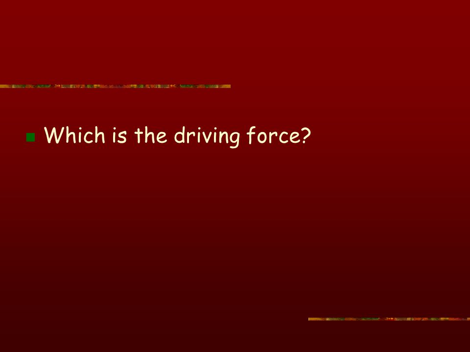 Which is the driving force