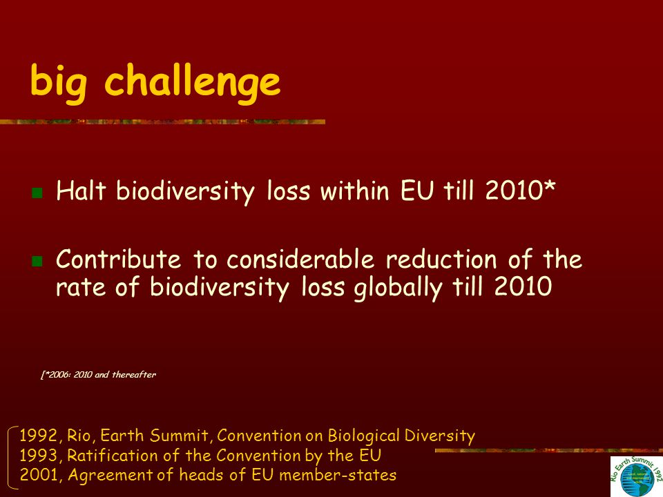 big challenge Halt biodiversity loss within EU till 2010*