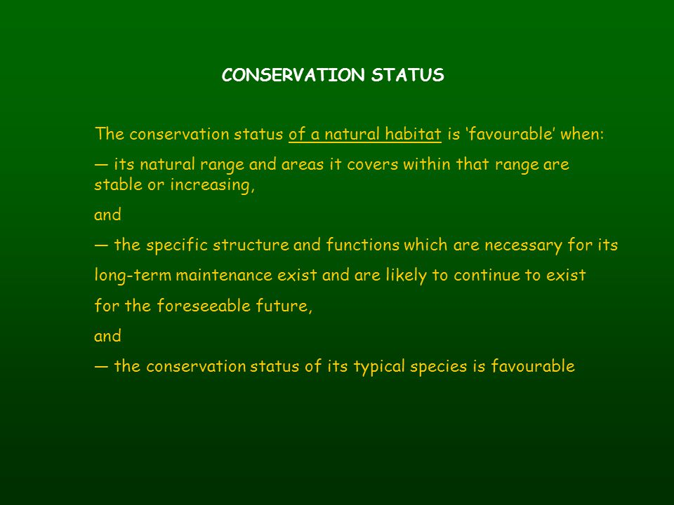 CONSERVATION STATUS The conservation status of a natural habitat is 'favourable' when: