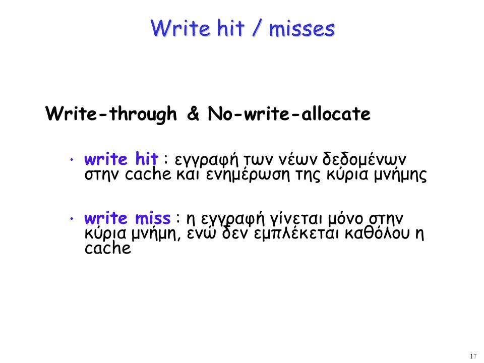 Write hit / misses Write-through & No-write-allocate
