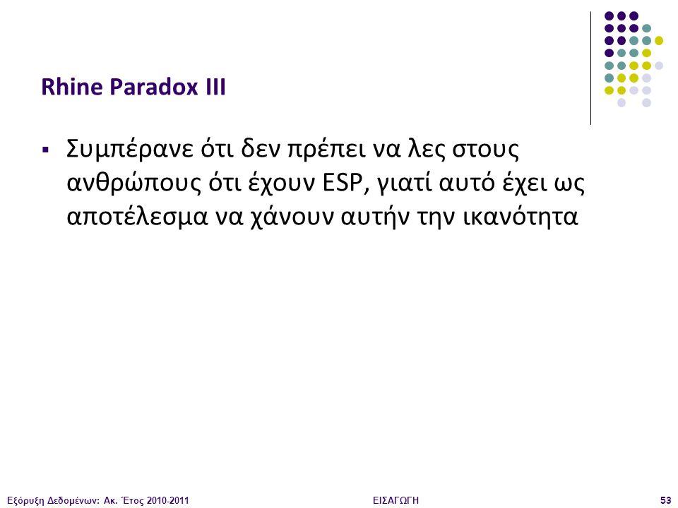 Rhine Paradox ΙΙΙ Συμπέρανε ότι δεν πρέπει να λες στους ανθρώπους ότι έχουν ESP, γιατί αυτό έχει ως αποτέλεσμα να χάνουν αυτήν την ικανότητα.