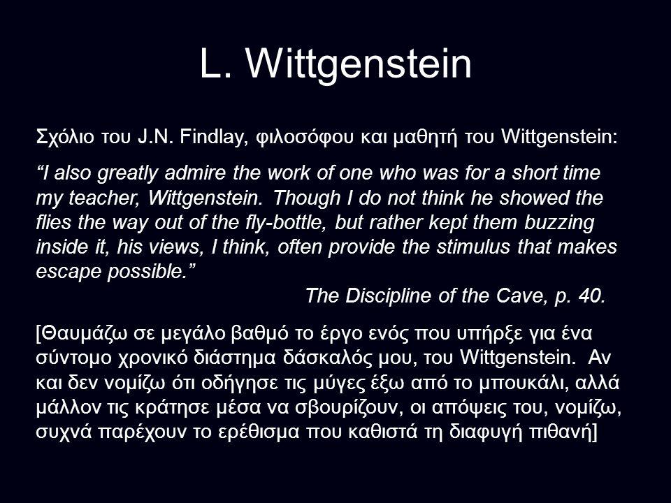 L. Wittgenstein Σχόλιο του J.N. Findlay, φιλοσόφου και μαθητή του Wittgenstein: