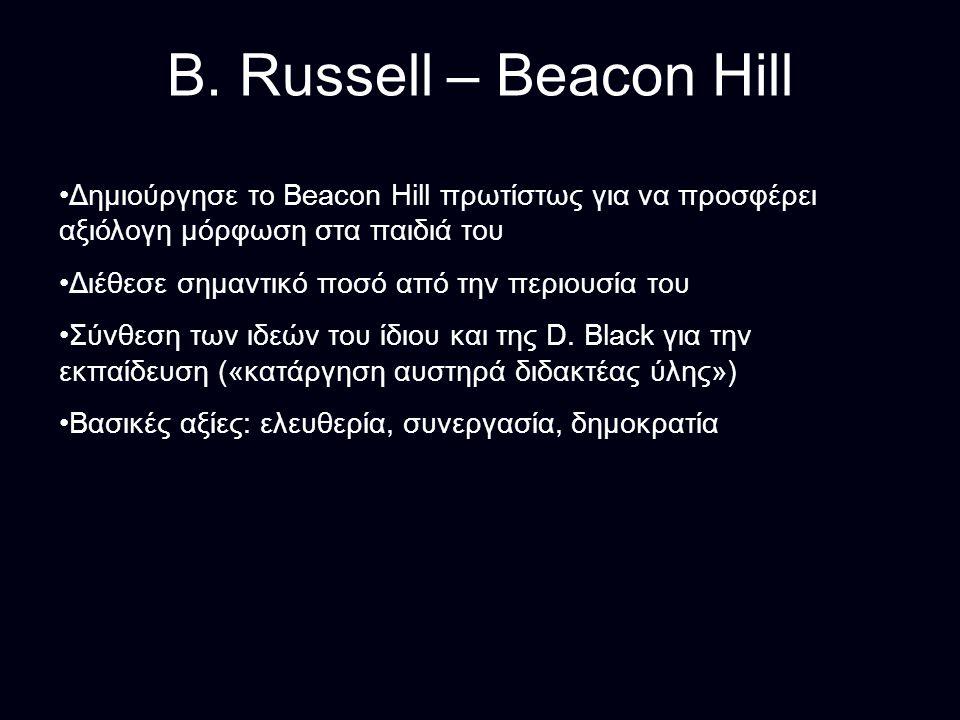 B. Russell – Beacon Hill Δημιούργησε το Beacon Hill πρωτίστως για να προσφέρει αξιόλογη μόρφωση στα παιδιά του.