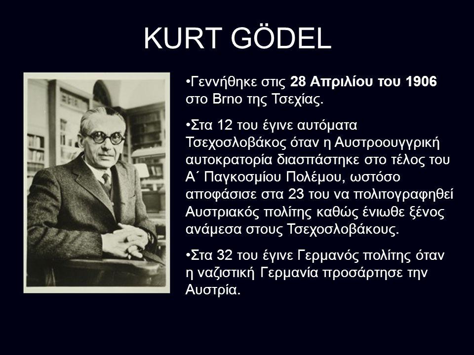 KURT GÖDEL Γεννήθηκε στις 28 Απριλίου του 1906 στο Brno της Τσεχίας.