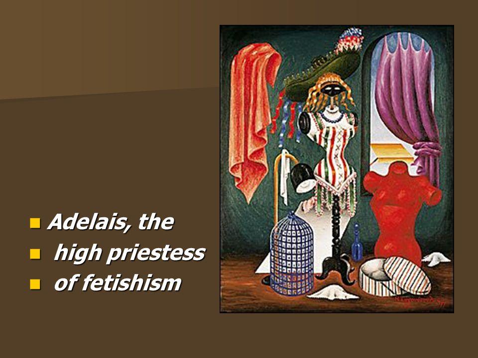 Adelais, the high priestess of fetishism