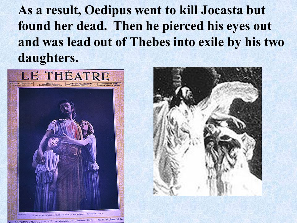 As a result, Oedipus went to kill Jocasta but found her dead