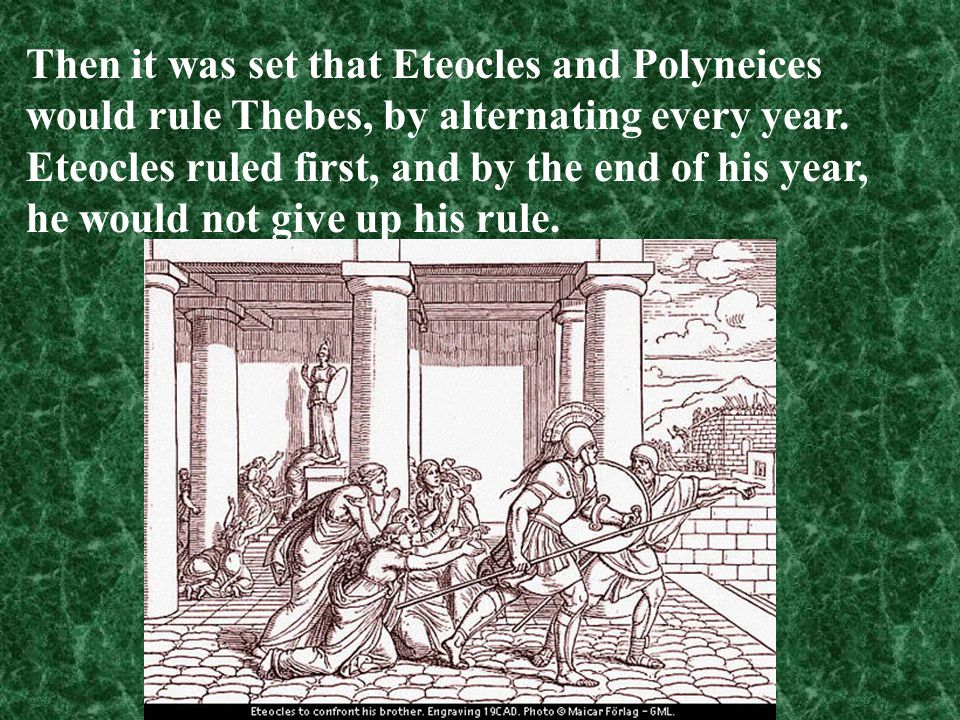 Then it was set that Eteocles and Polyneices would rule Thebes, by alternating every year.