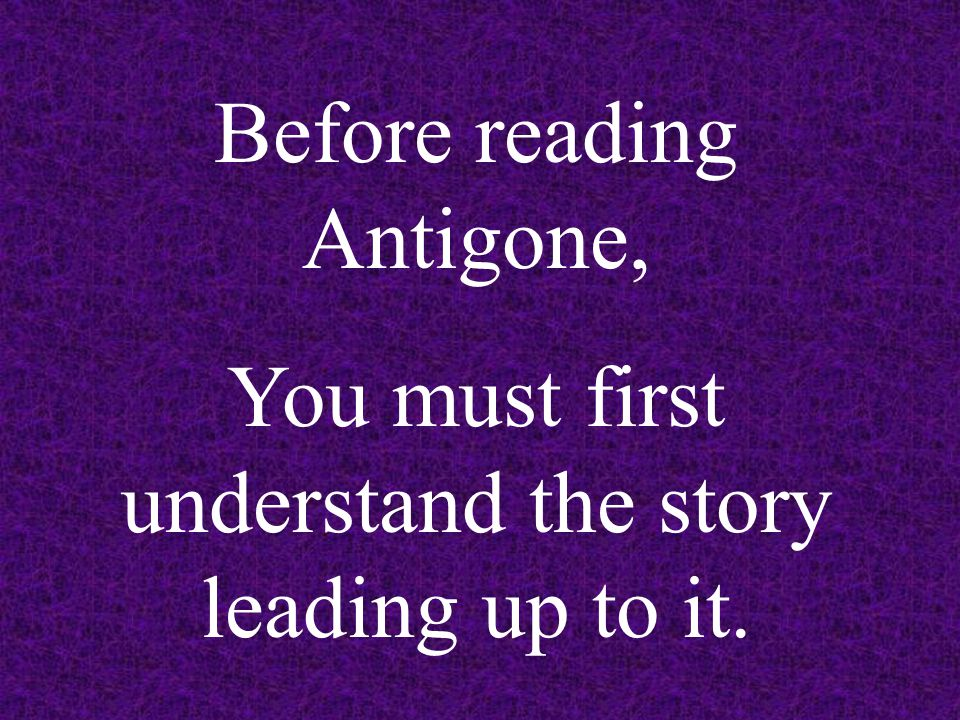 Before reading Antigone,