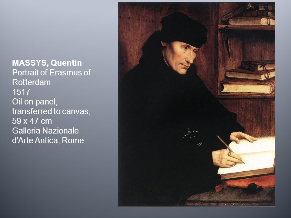 MASSYS, Quentin Portrait of Erasmus of Rotterdam 1517 Oil on panel, transferred to canvas, 59 x 47 cm Galleria Nazionale d Arte Antica, Rome