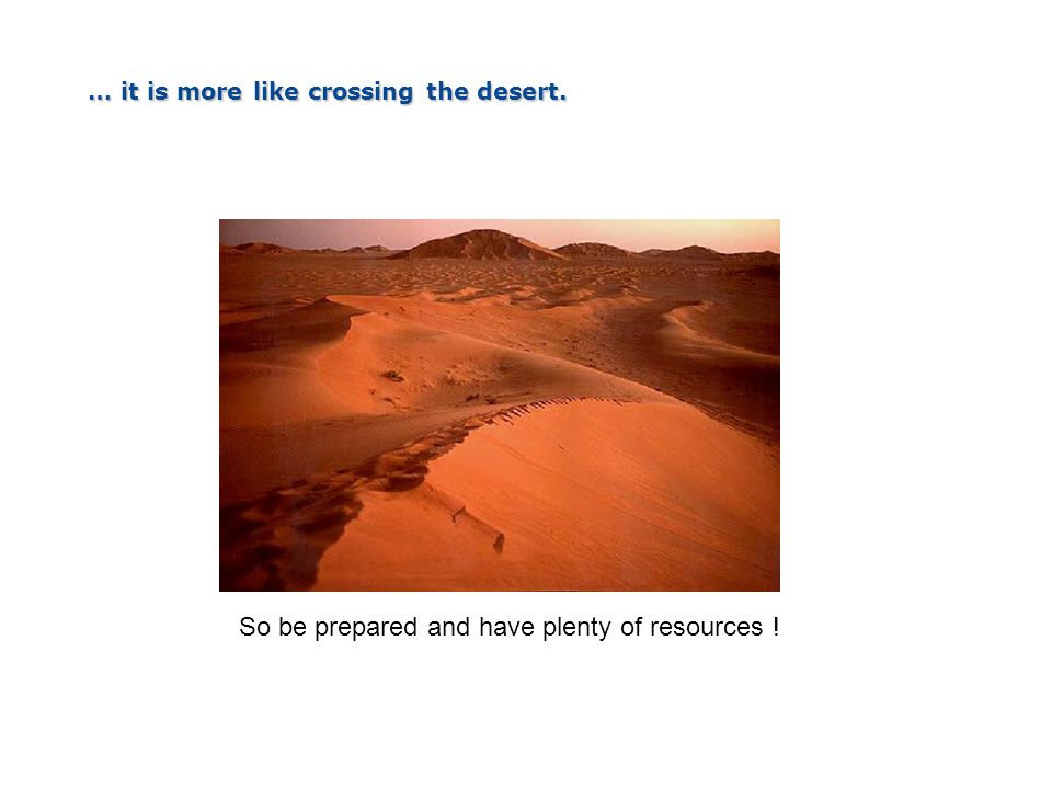 … it is more like crossing the desert.