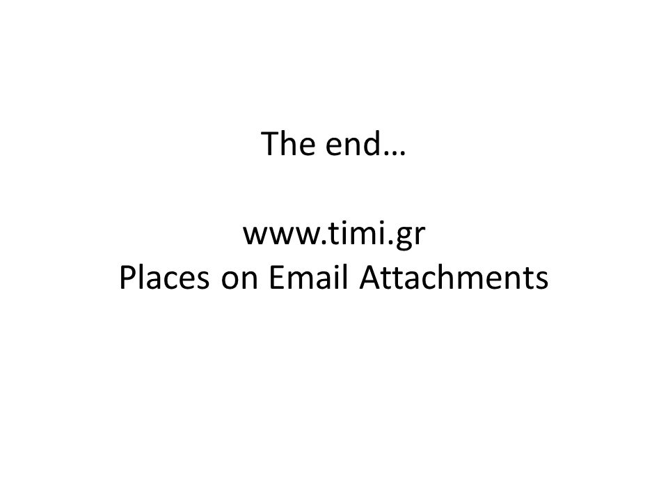 The end… www.timi.gr Places on Email Attachments