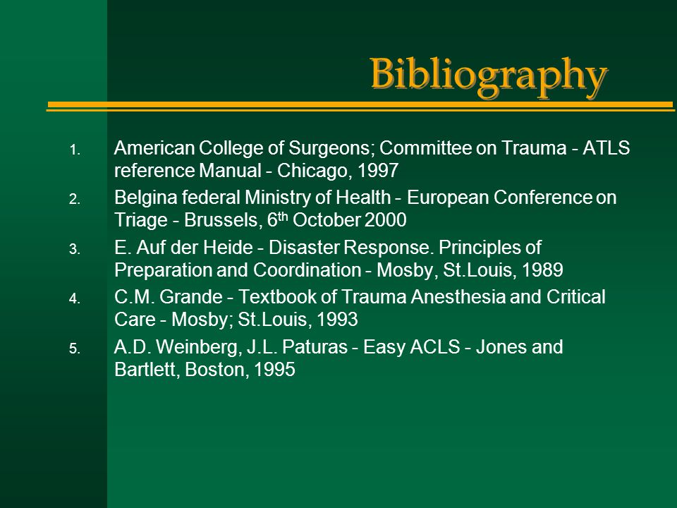 Bibliography American College of Surgeons; Committee on Trauma - ATLS reference Manual - Chicago, 1997.