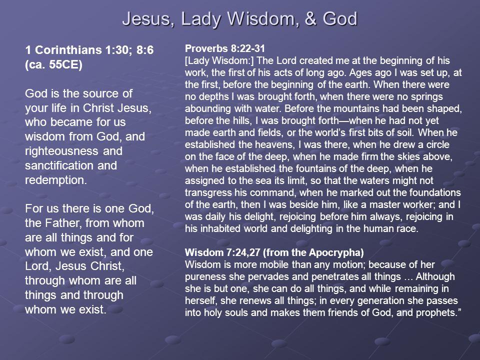 Jesus, Lady Wisdom, & God 1 Corinthians 1:30; 8:6 (ca. 55CE)