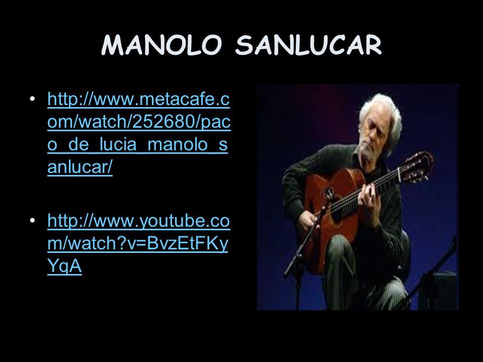 MANOLO SANLUCAR http://www.metacafe.com/watch/252680/paco_de_lucia_manolo_sanlucar/ http://www.youtube.com/watch v=BvzEtFKyYqA.