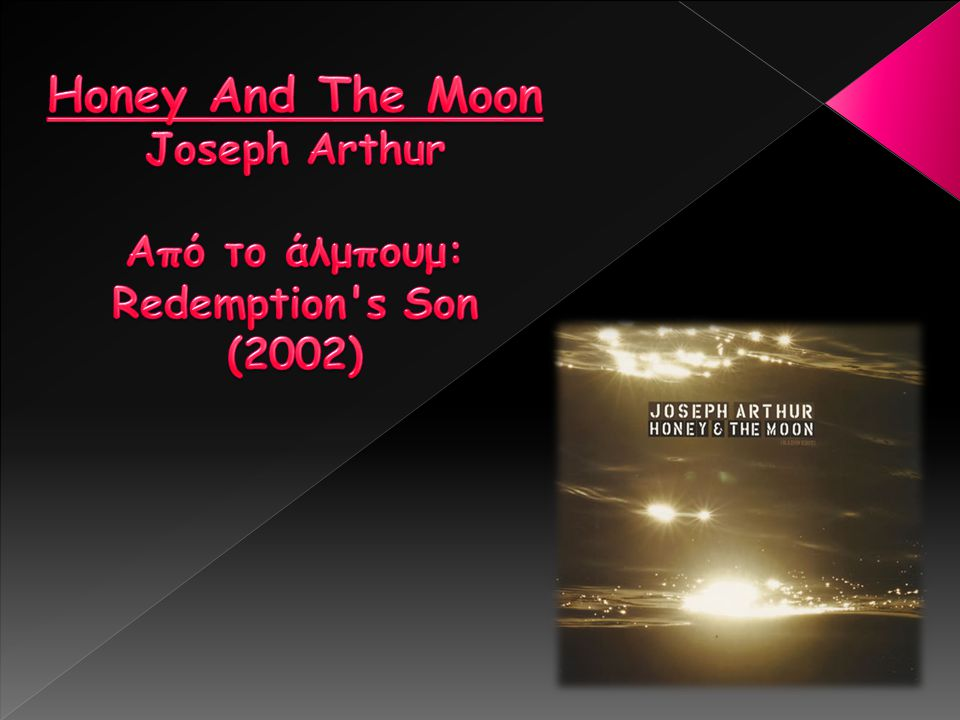 Honey And The Moon Joseph Arthur Από το άλμπουμ: Redemption s Son (2002)