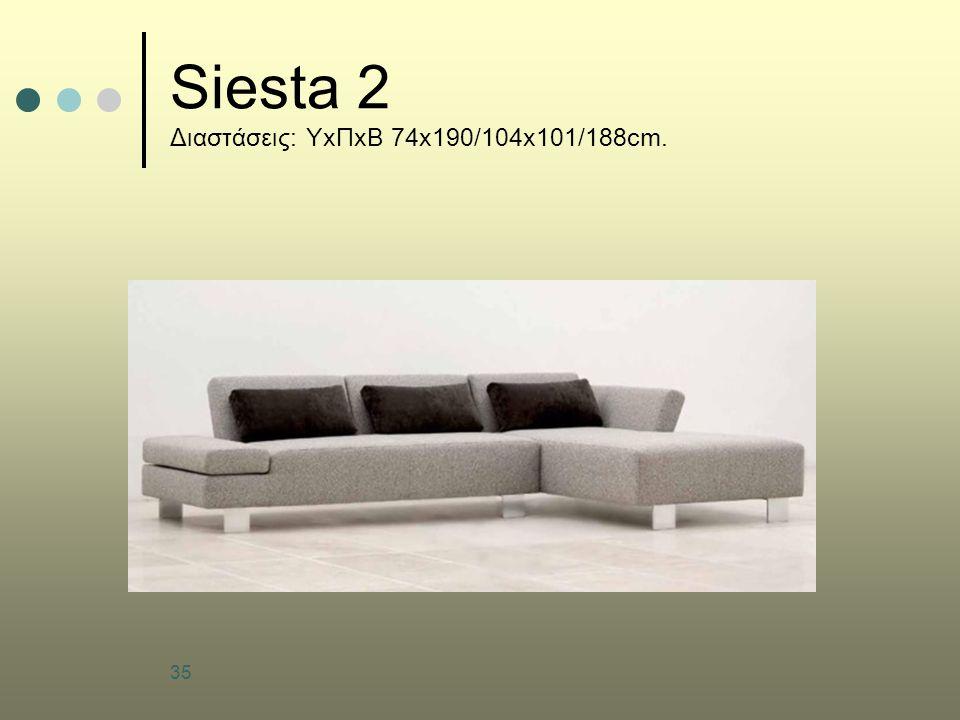 Siesta 2 Διαστάσεις: ΥxΠxΒ 74x190/104x101/188cm.