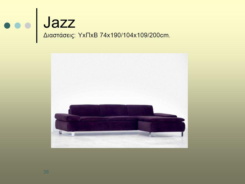 Jazz Διαστάσεις: ΥxΠxΒ 74x190/104x109/200cm.