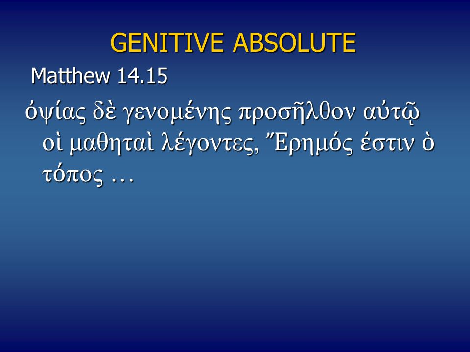 GENITIVE ABSOLUTE Matthew 14.15.