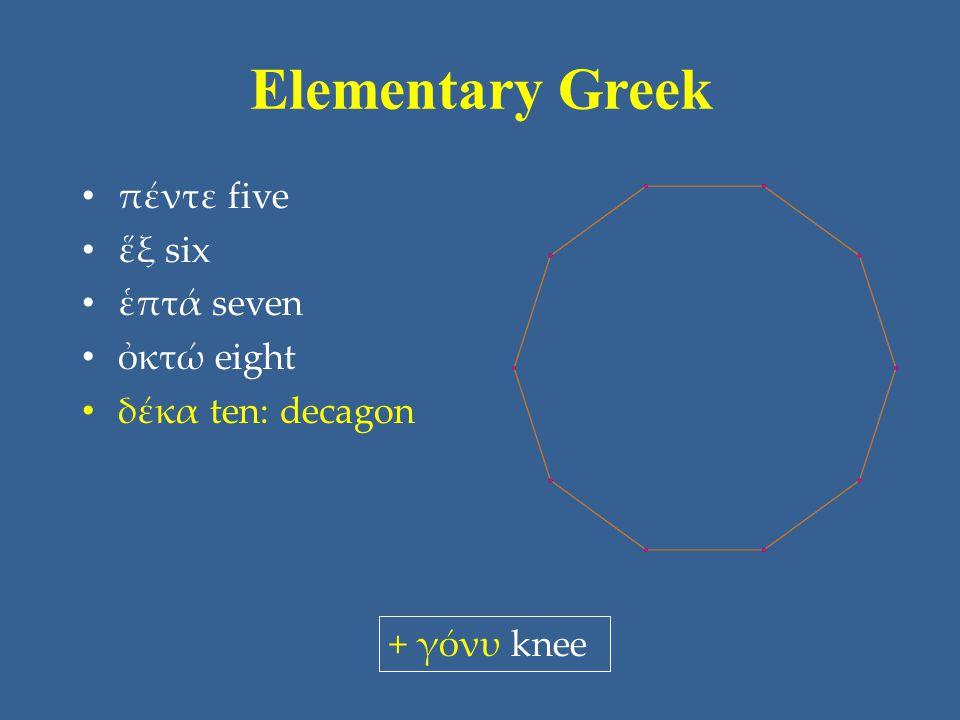Elementary Greek πέντε five ἕξ six ἑπτά seven ὀκτώ eight