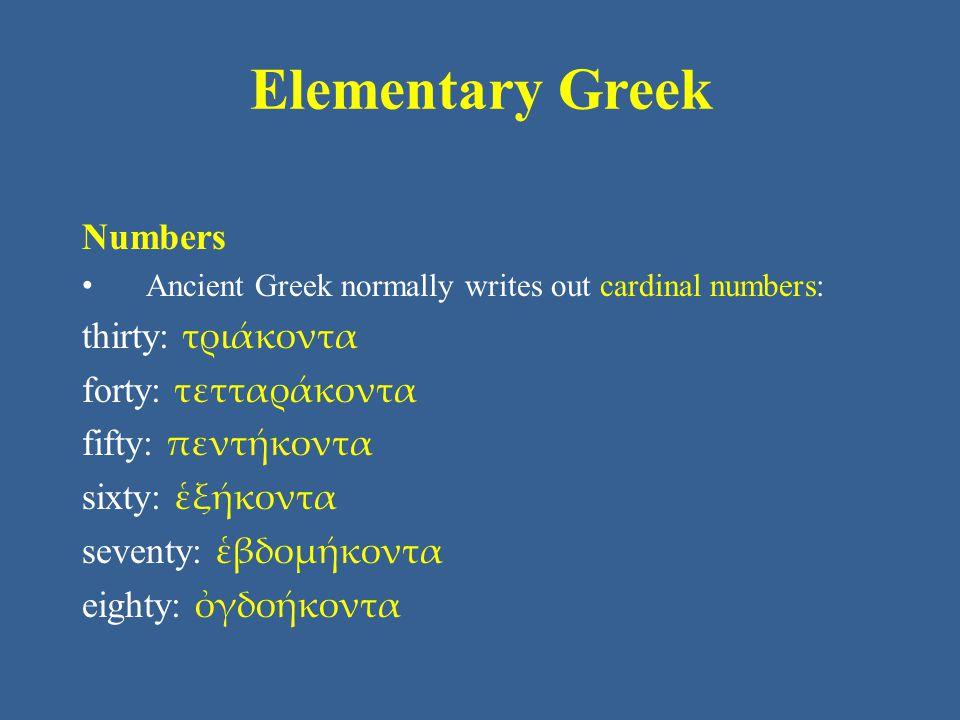 Elementary Greek Numbers thirty: τριάκοντα forty: τετταράκοντα
