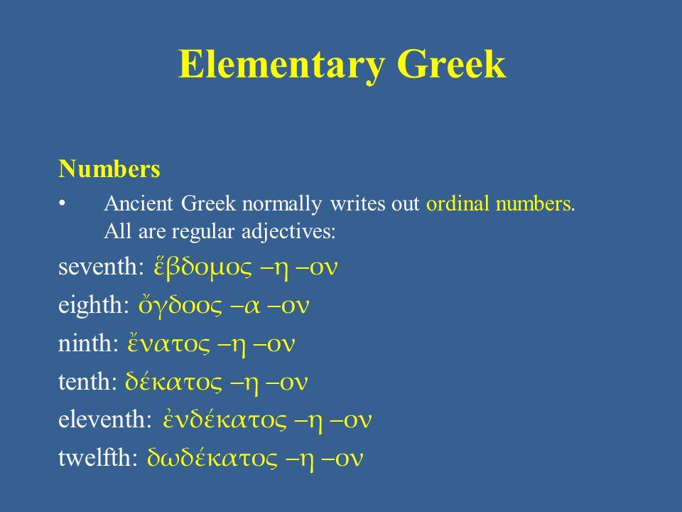 Elementary Greek Numbers seventh: ἕβδομος –η –ον eighth: ὄγδοος –α –ον