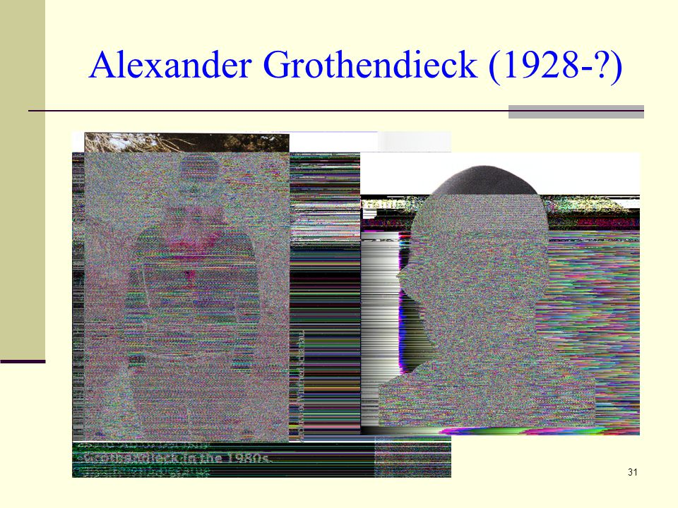 Alexander Grothendieck (1928- )